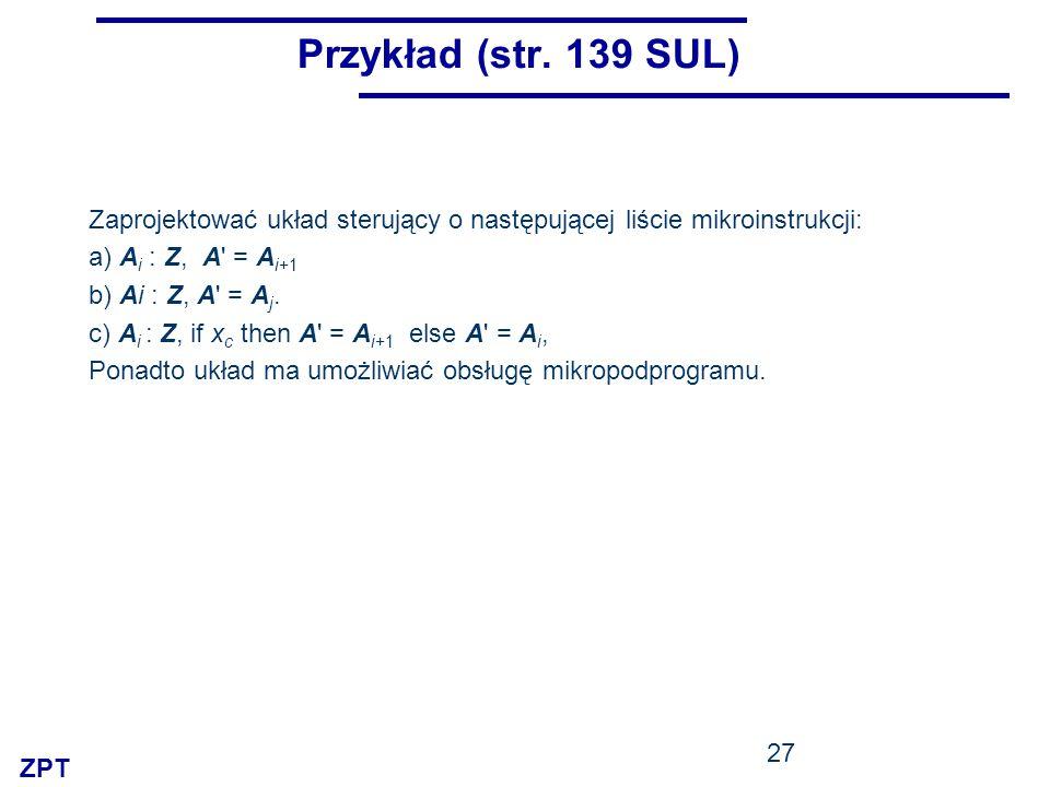 Przykład (str. 139 SUL) Zaprojektować układ sterujący o następującej liście mikroinstrukcji: a) Ai : Z, A = Ai+1.