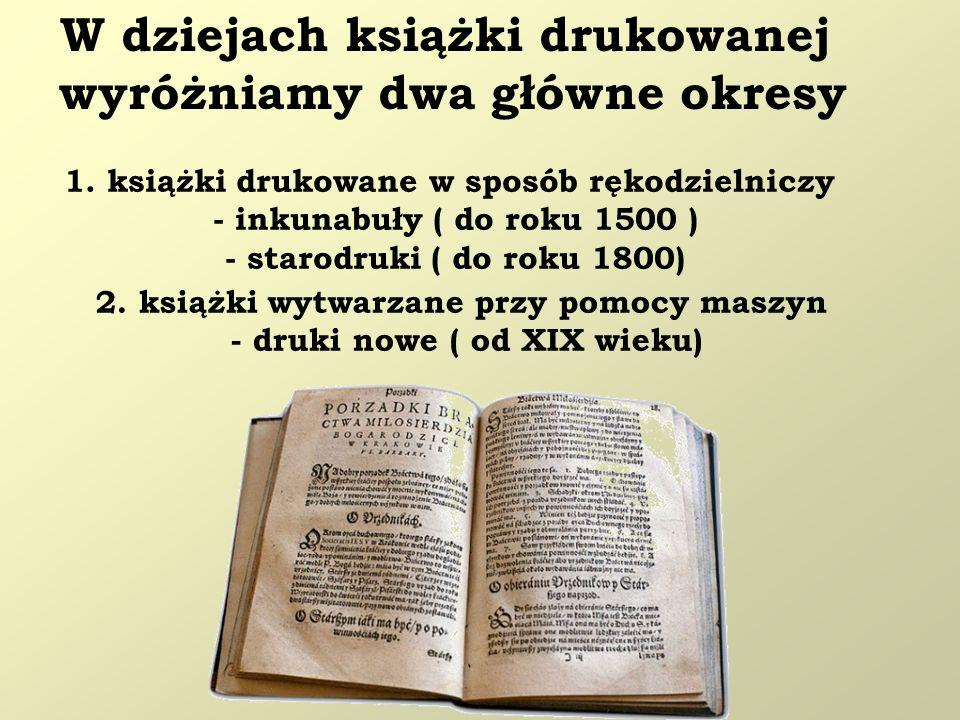 W dziejach książki drukowanej wyróżniamy dwa główne okresy