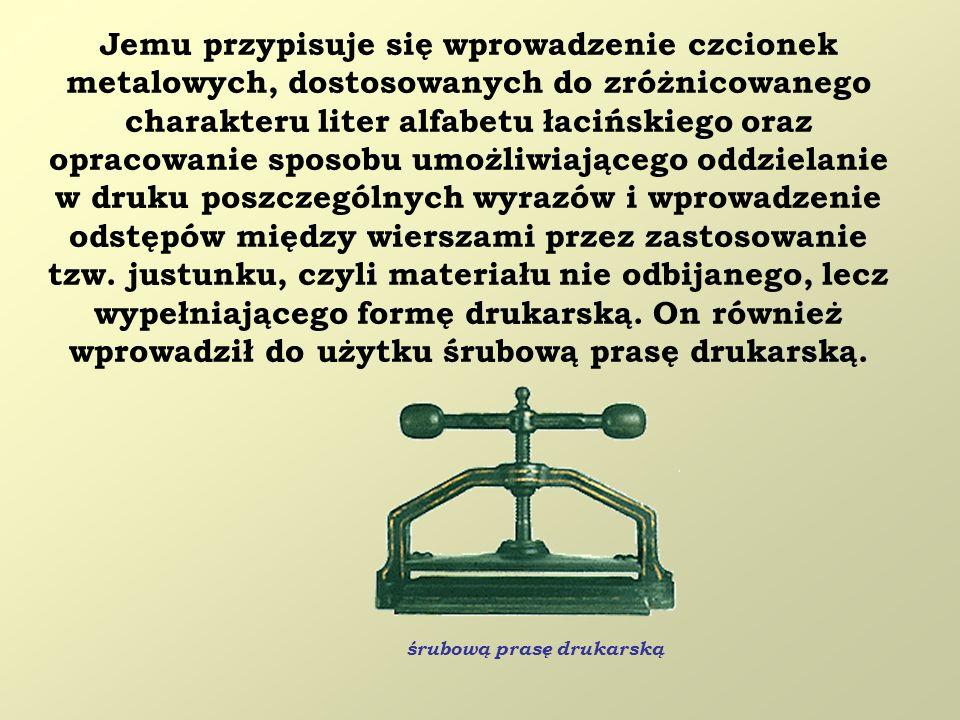 Jemu przypisuje się wprowadzenie czcionek metalowych, dostosowanych do zróżnicowanego charakteru liter alfabetu łacińskiego oraz opracowanie sposobu umożliwiającego oddzielanie w druku poszczególnych wyrazów i wprowadzenie odstępów między wierszami przez zastosowanie tzw. justunku, czyli materiału nie odbijanego, lecz wypełniającego formę drukarską. On również wprowadził do użytku śrubową prasę drukarską.