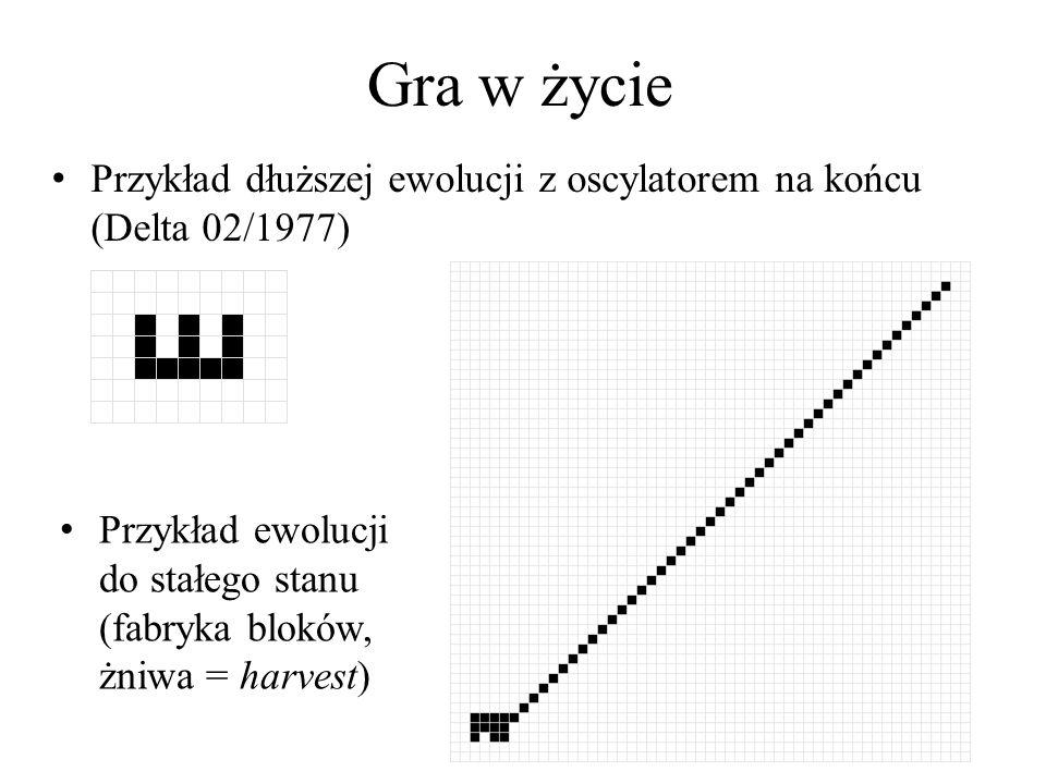 Gra w życiePrzykład dłuższej ewolucji z oscylatorem na końcu (Delta 02/1977) Przykład ewolucji do stałego stanu (fabryka bloków, żniwa = harvest)