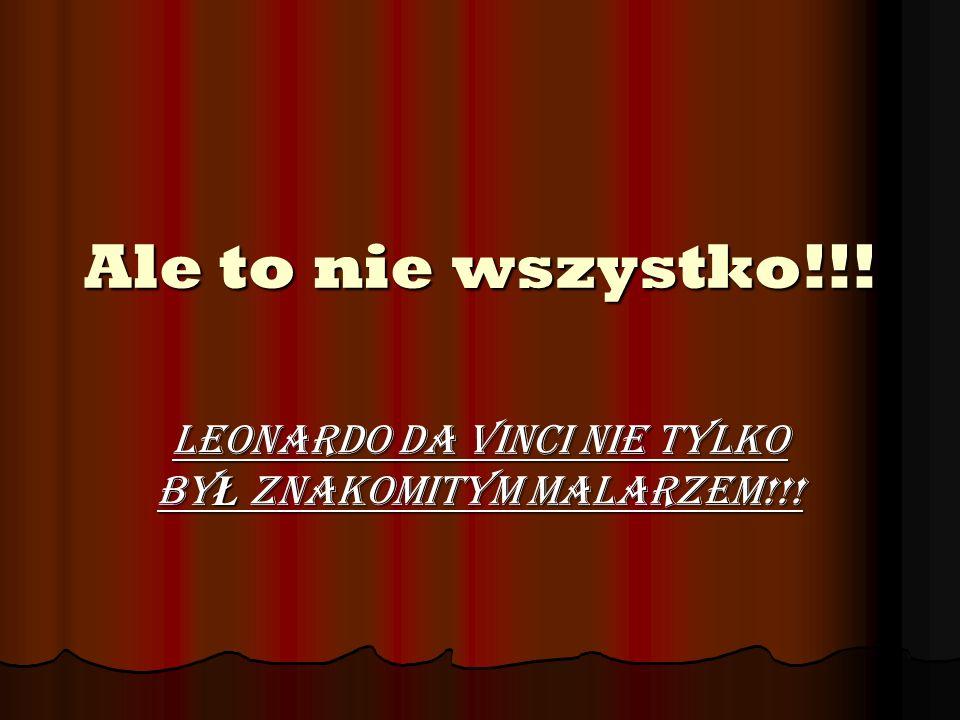 Leonardo da Vinci nie tylko byŁ znakomitym malarzem!!!