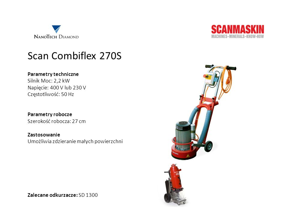 Scan Combiflex 270S Parametry techniczne Silnik Moc: 2,2 kW