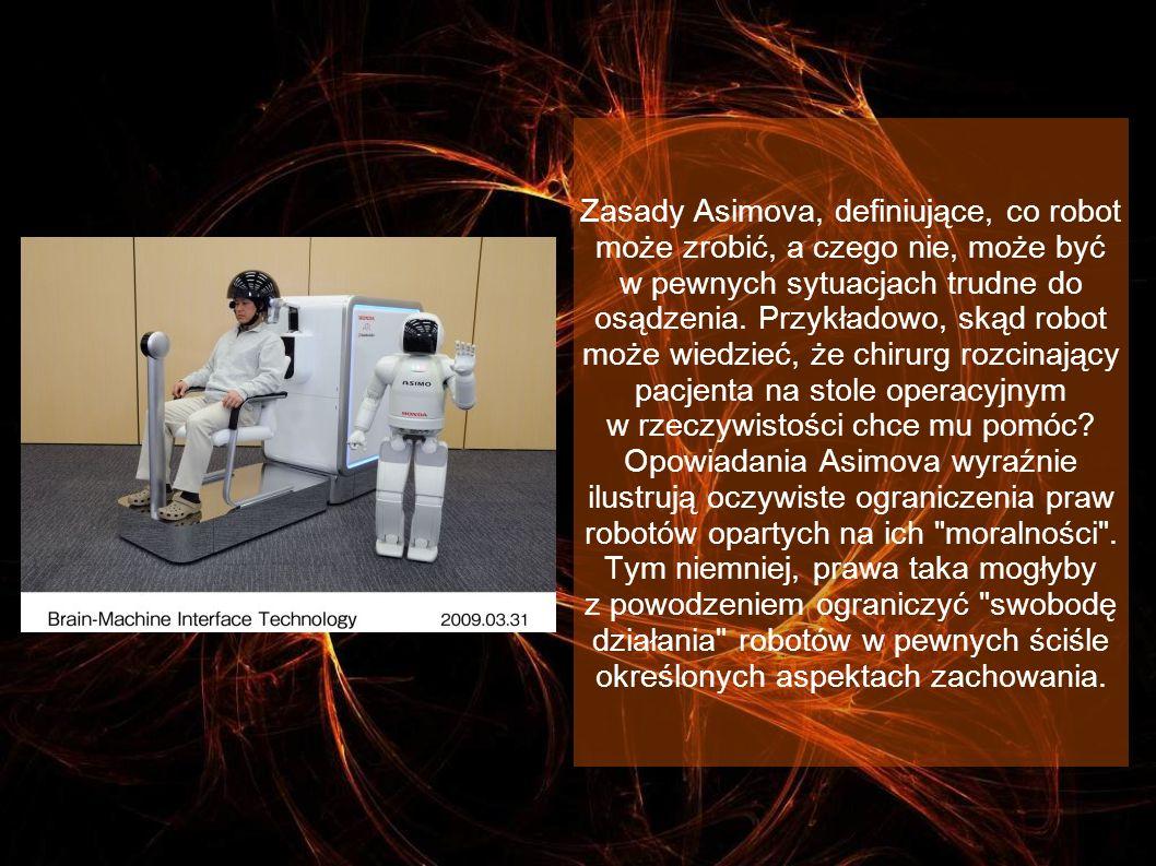Zasady Asimova, definiujące, co robot może zrobić, a czego nie, może być w pewnych sytuacjach trudne do osądzenia.
