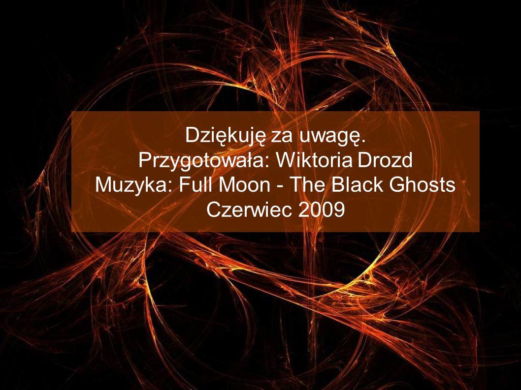 Przygotowała: Wiktoria Drozd Muzyka: Full Moon - The Black Ghosts
