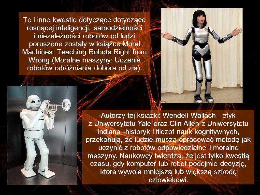 Te i inne kwestie dotyczące dotyczące rosnącej inteligencji, samodzielności i niezależności robotów od ludzi poruszone zostały w książce Moral Machines: Teaching Robots Right from Wrong (Moralne maszyny: Uczenie robotów odróżniania dobora od zła).