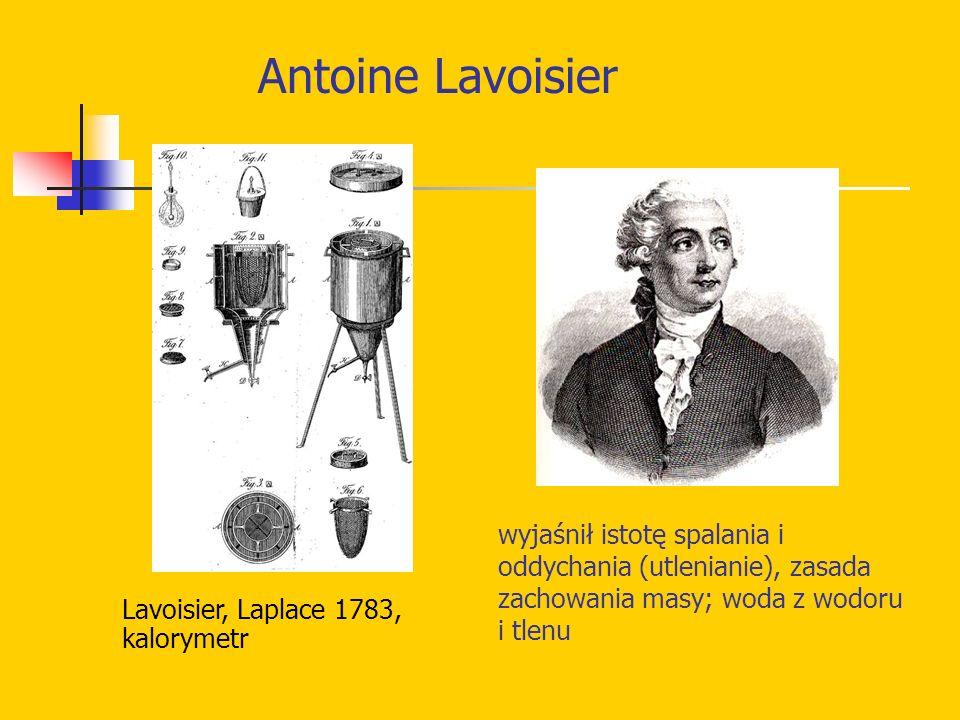 Antoine Lavoisierwyjaśnił istotę spalania i oddychania (utlenianie), zasada zachowania masy; woda z wodoru i tlenu.
