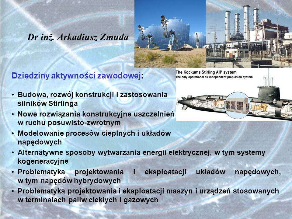 Dr inż. Arkadiusz Zmuda Dziedziny aktywności zawodowej: