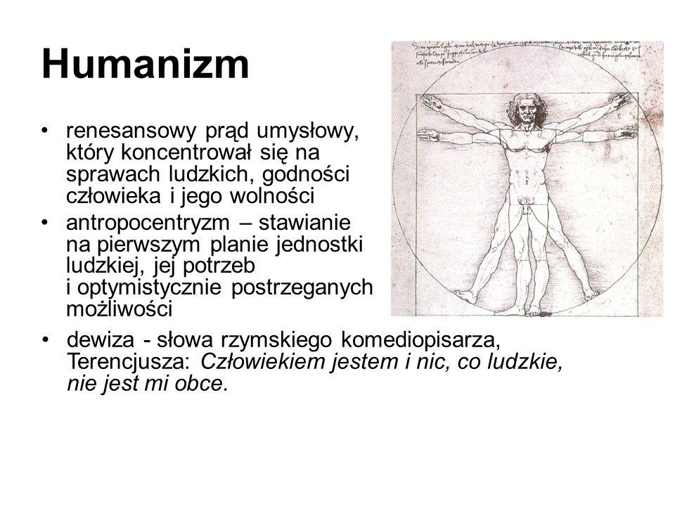 Humanizm renesansowy prąd umysłowy, który koncentrował się na sprawach ludzkich, godności człowieka i jego wolności.