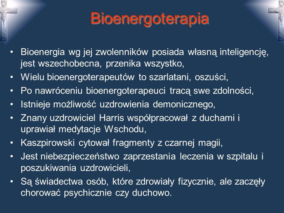 Bioenergoterapia Bioenergia wg jej zwolenników posiada własną inteligencję, jest wszechobecna, przenika wszystko,