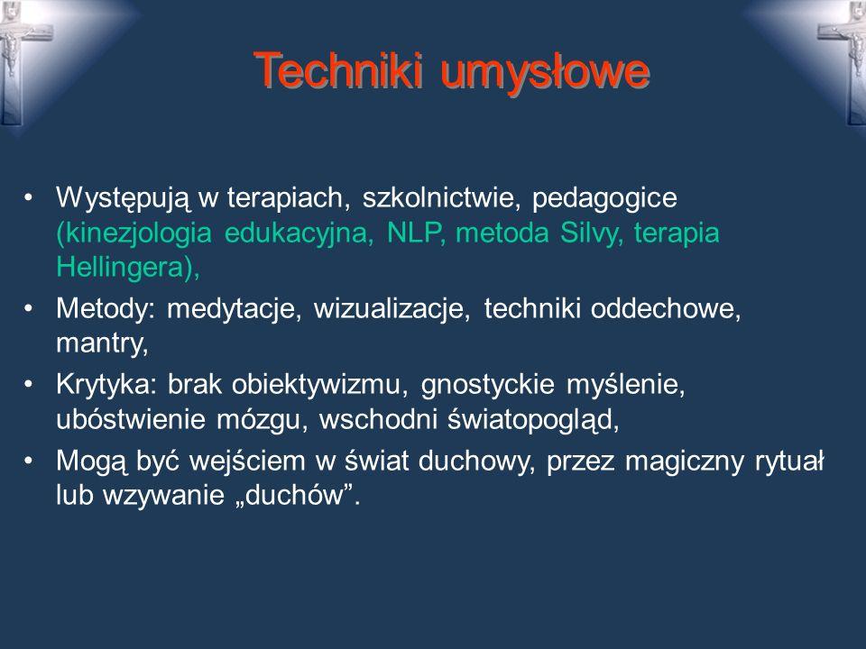 Techniki umysłowe Występują w terapiach, szkolnictwie, pedagogice (kinezjologia edukacyjna, NLP, metoda Silvy, terapia Hellingera),
