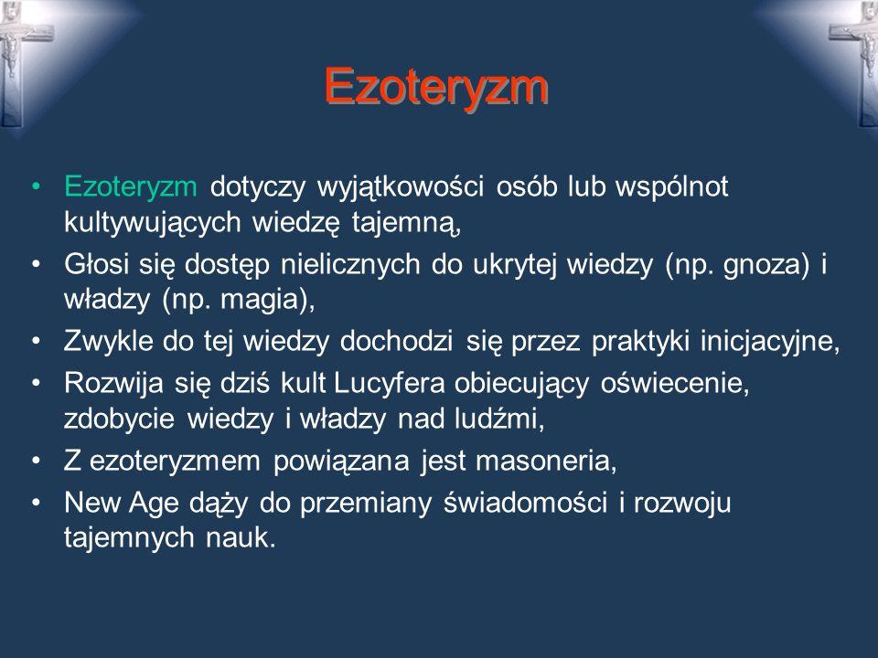 Ezoteryzm Ezoteryzm dotyczy wyjątkowości osób lub wspólnot kultywujących wiedzę tajemną,