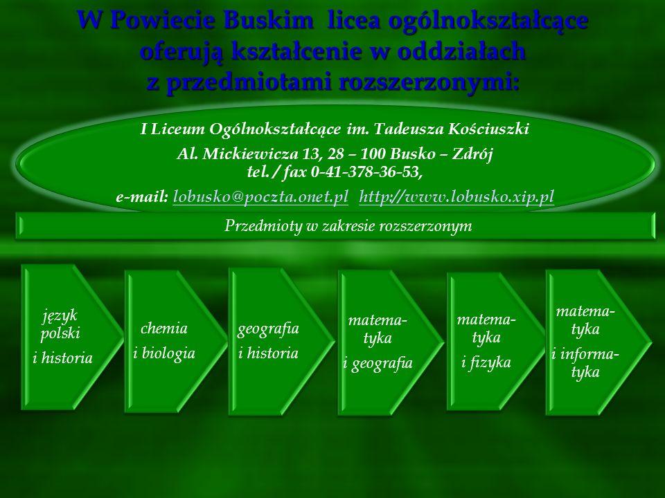 W Powiecie Buskim licea ogólnokształcące oferują kształcenie w oddziałach z przedmiotami rozszerzonymi: