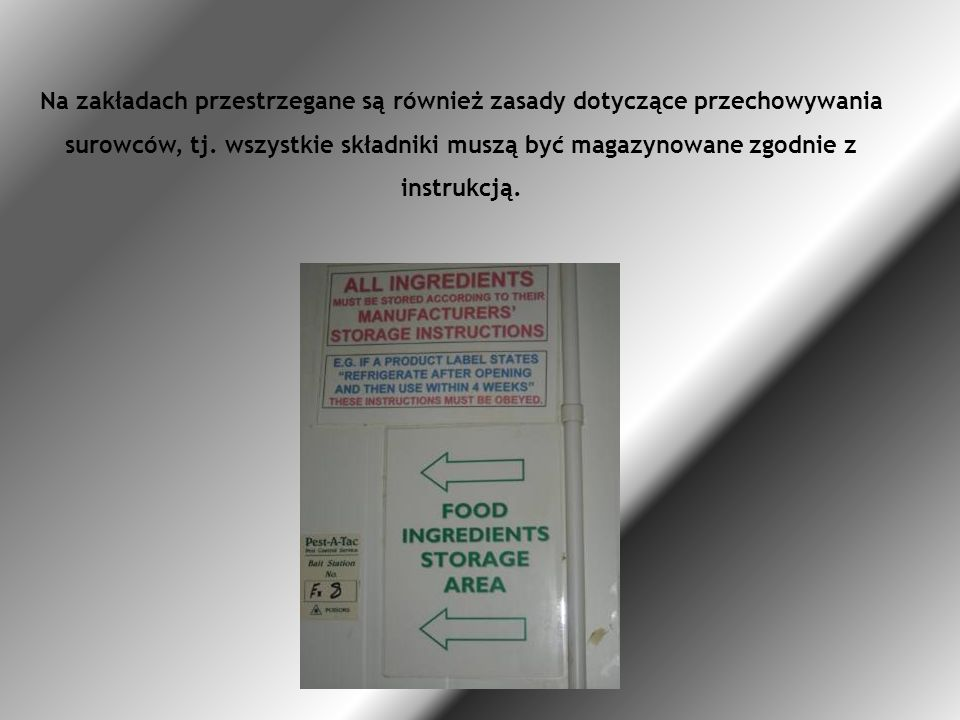 Na zakładach przestrzegane są również zasady dotyczące przechowywania surowców, tj.