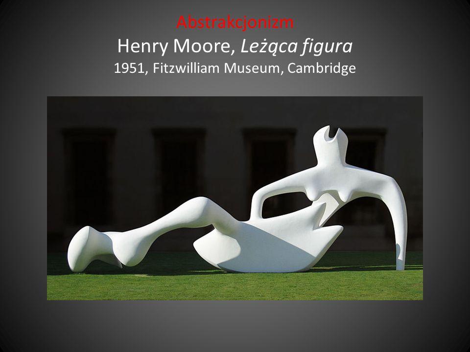 Abstrakcjonizm Henry Moore, Leżąca figura 1951, Fitzwilliam Museum, Cambridge
