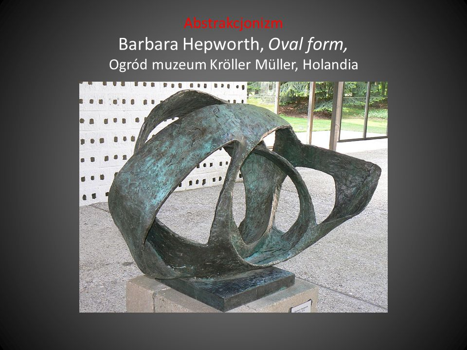 Abstrakcjonizm Barbara Hepworth, Oval form, Ogród muzeum Kröller Müller, Holandia