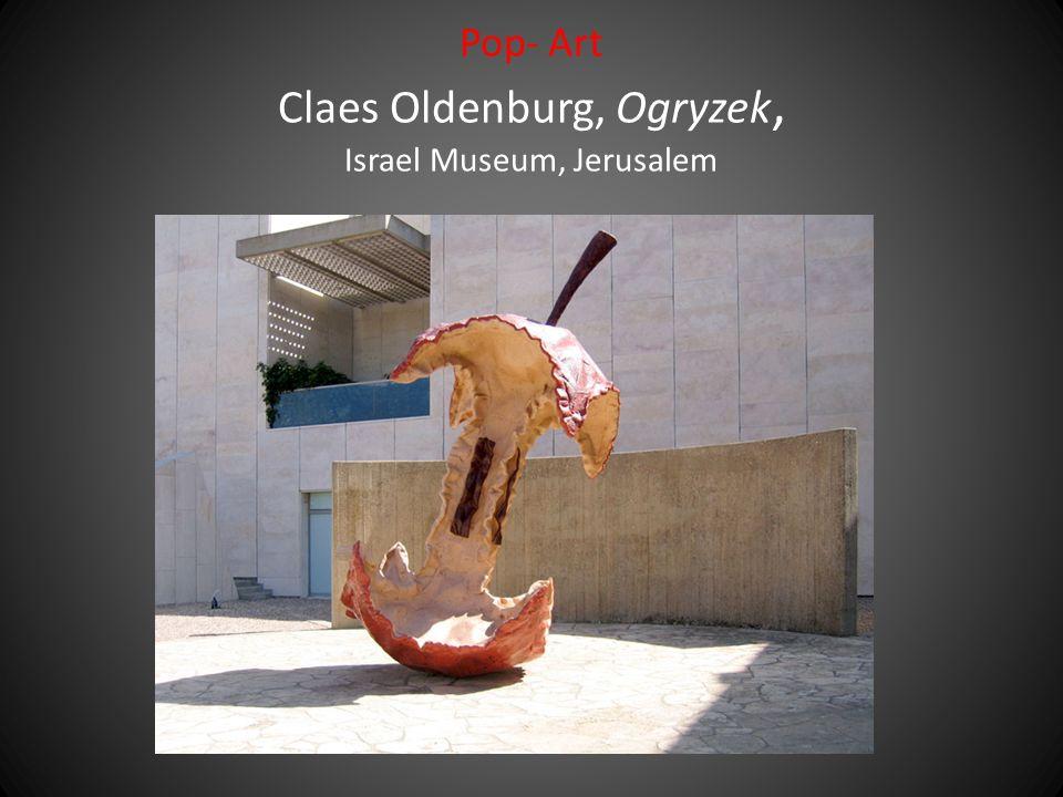 Pop- Art Claes Oldenburg, Ogryzek, Israel Museum, Jerusalem