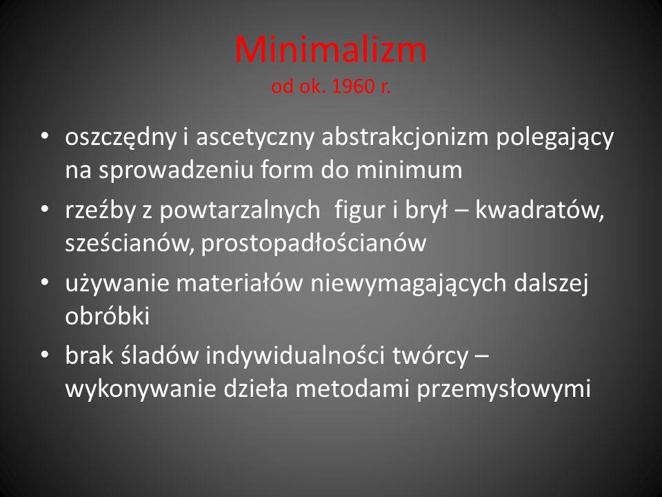 Minimalizm od ok. 1960 r. oszczędny i ascetyczny abstrakcjonizm polegający na sprowadzeniu form do minimum.