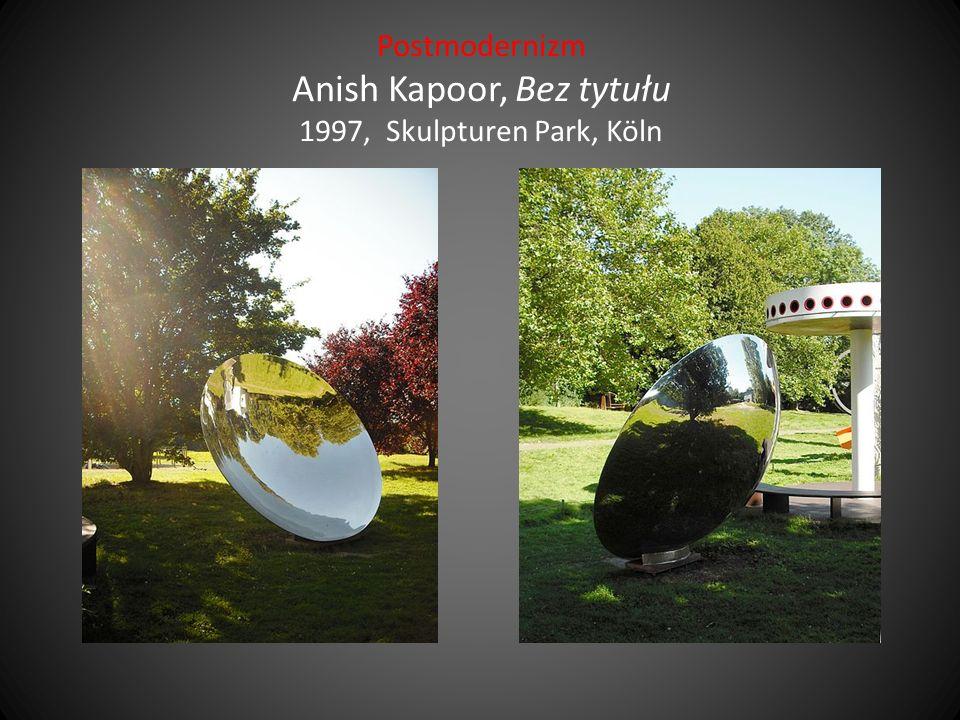 Postmodernizm Anish Kapoor, Bez tytułu 1997, Skulpturen Park, Köln