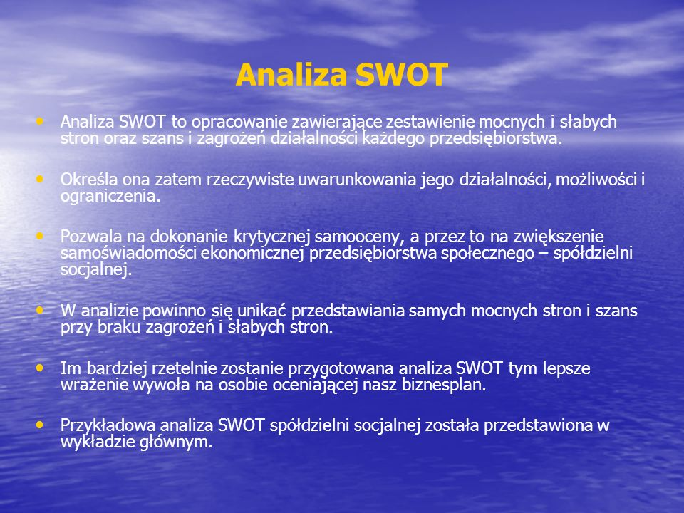Analiza SWOT Analiza SWOT to opracowanie zawierające zestawienie mocnych i słabych stron oraz szans i zagrożeń działalności każdego przedsiębiorstwa.