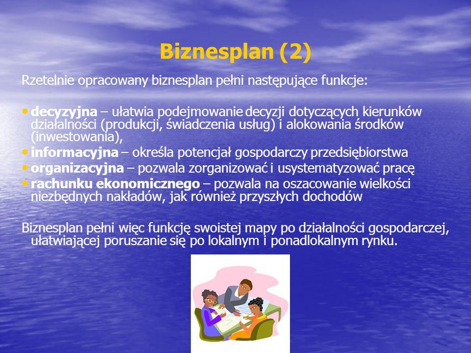 Biznesplan (2) Rzetelnie opracowany biznesplan pełni następujące funkcje: