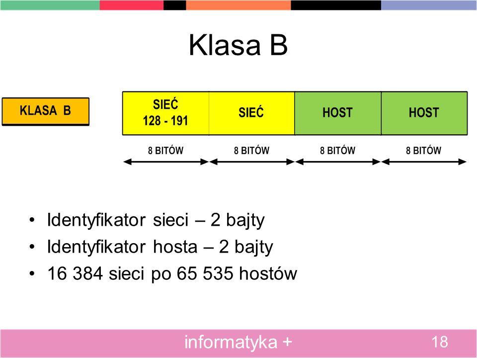 Klasa B Identyfikator sieci – 2 bajty Identyfikator hosta – 2 bajty