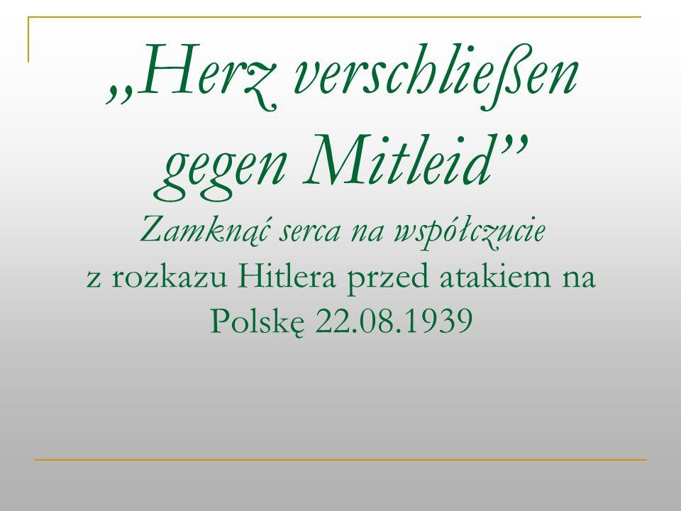 """""""Herz verschließen gegen Mitleid Zamknąć serca na współczucie z rozkazu Hitlera przed atakiem na Polskę 22.08.1939"""