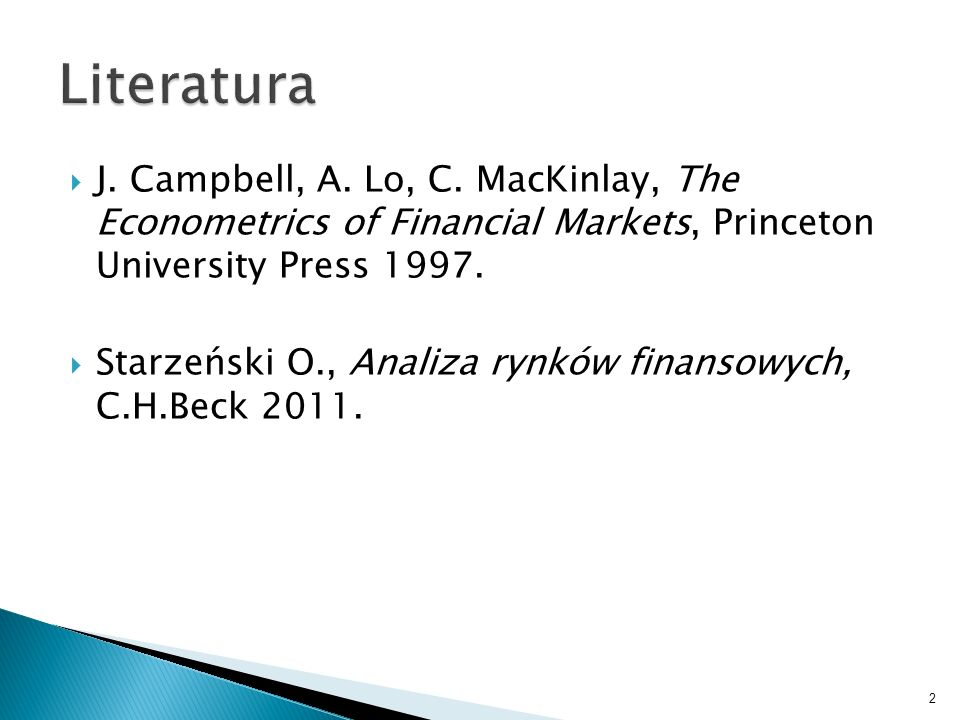 Literatura J. Campbell, A. Lo, C. MacKinlay, The Econometrics of Financial Markets, Princeton University Press 1997.