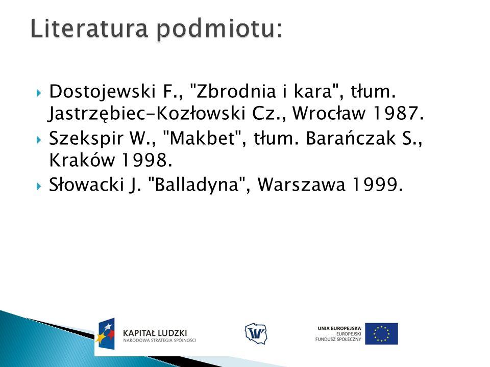Literatura podmiotu: Dostojewski F., Zbrodnia i kara , tłum. Jastrzębiec-Kozłowski Cz., Wrocław 1987.