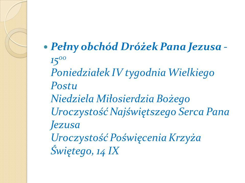 Pełny obchód Dróżek Pana Jezusa - 1500 Poniedziałek IV tygodnia Wielkiego Postu Niedziela Miłosierdzia Bożego Uroczystość Najświętszego Serca Pana Jezusa Uroczystość Poświęcenia Krzyża Świętego, 14 IX