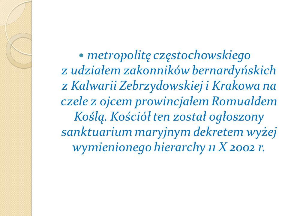 metropolitę częstochowskiego z udziałem zakonników bernardyńskich z Kalwarii Zebrzydowskiej i Krakowa na czele z ojcem prowincjałem Romualdem Koślą.