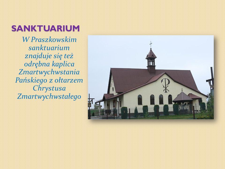 Sanktuarium W Praszkowskim sanktuarium znajduje się też odrębna kaplica Zmartwychwstania Pańskiego z ołtarzem Chrystusa Zmartwychwstałego.
