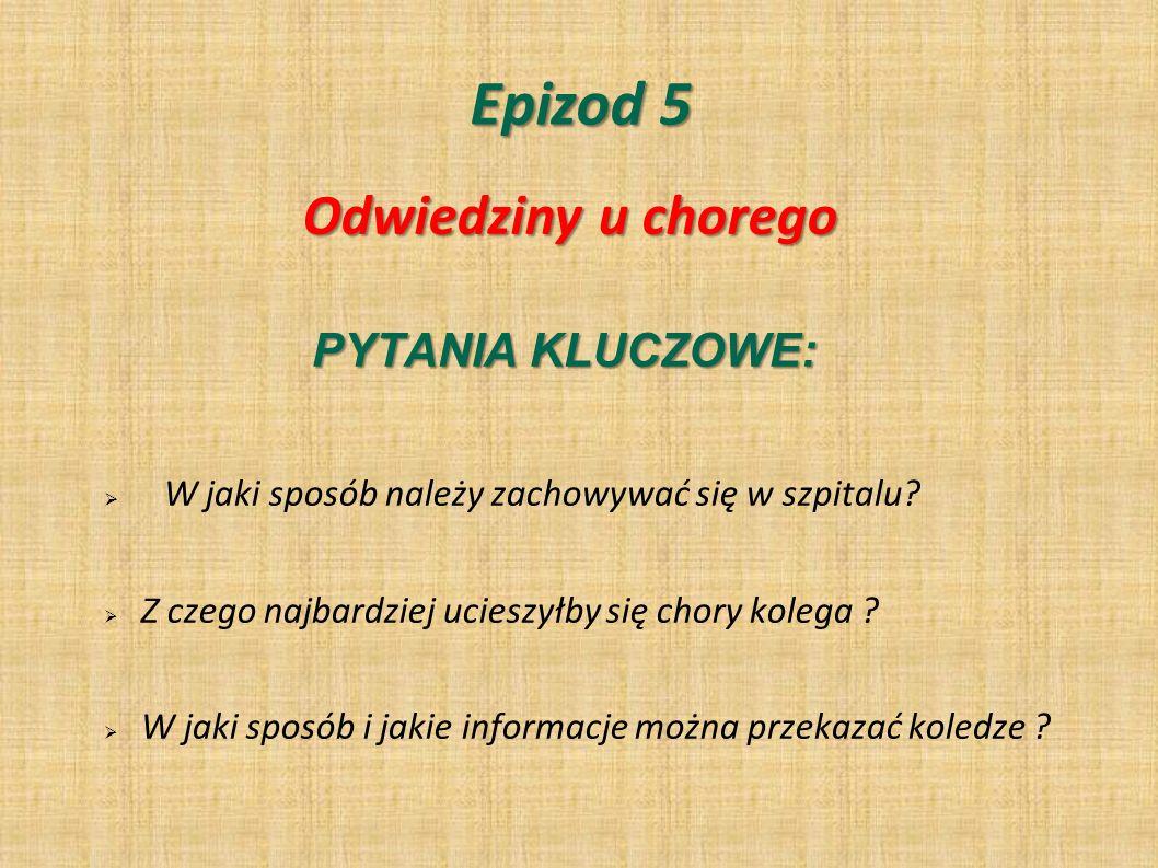 Epizod 5 Odwiedziny u chorego PYTANIA KLUCZOWE: