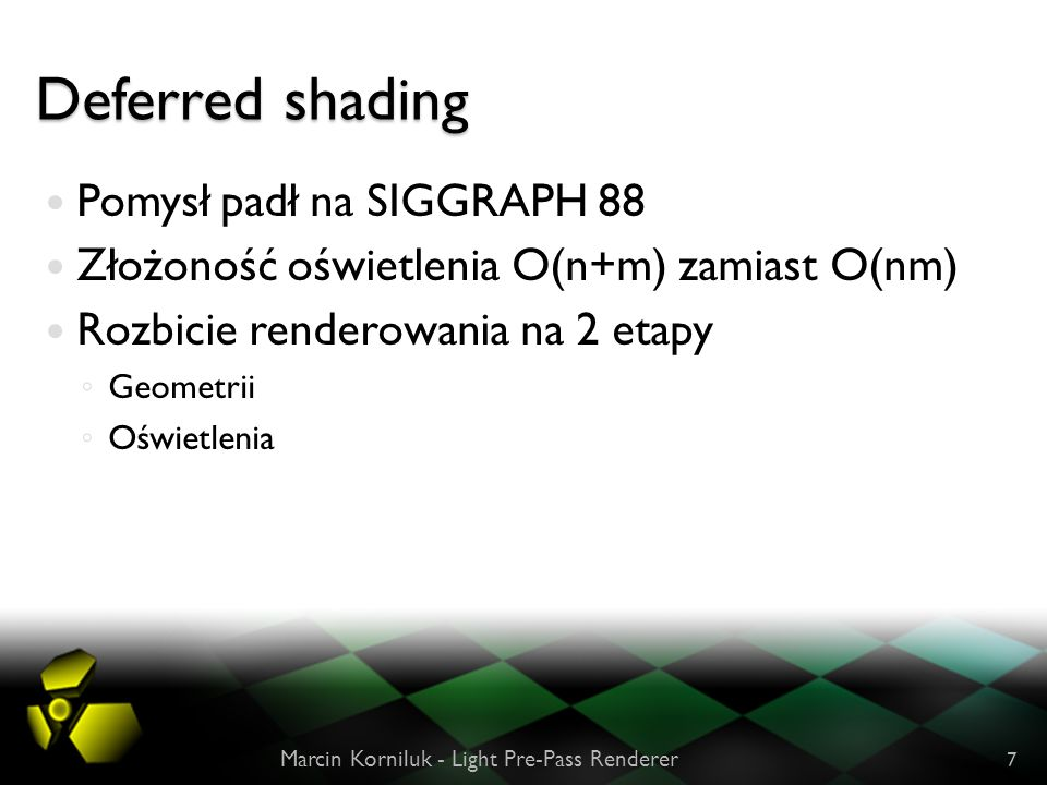 Deferred shading Pomysł padł na SIGGRAPH 88