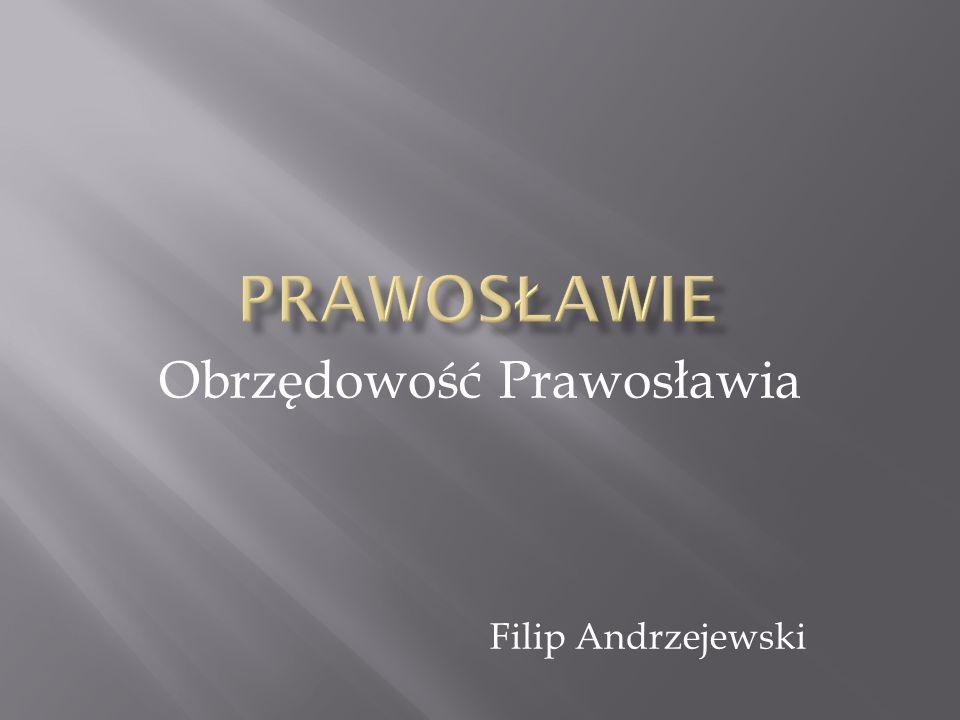 Obrzędowość Prawosławia Filip Andrzejewski