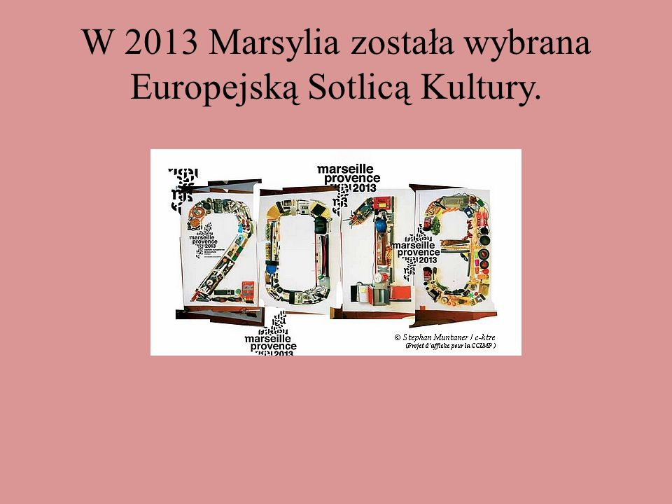 W 2013 Marsylia została wybrana Europejską Sotlicą Kultury.