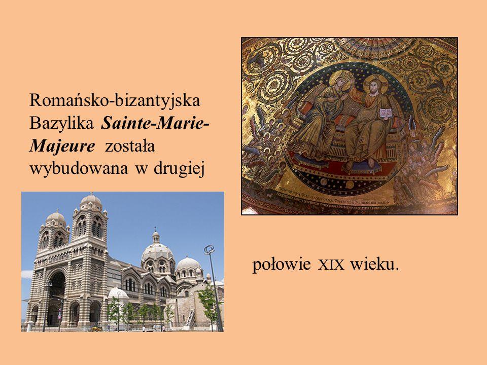 Romańsko-bizantyjska Bazylika Sainte-Marie-Majeure została wybudowana w drugiej