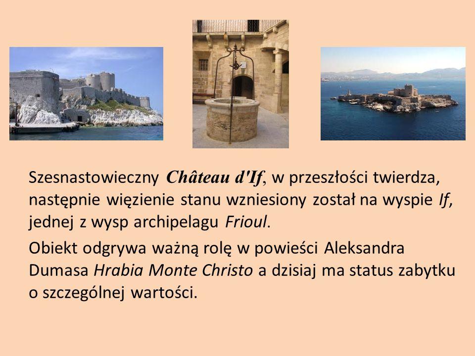 Szesnastowieczny Château d If, w przeszłości twierdza, następnie więzienie stanu wzniesiony został na wyspie If, jednej z wysp archipelagu Frioul.