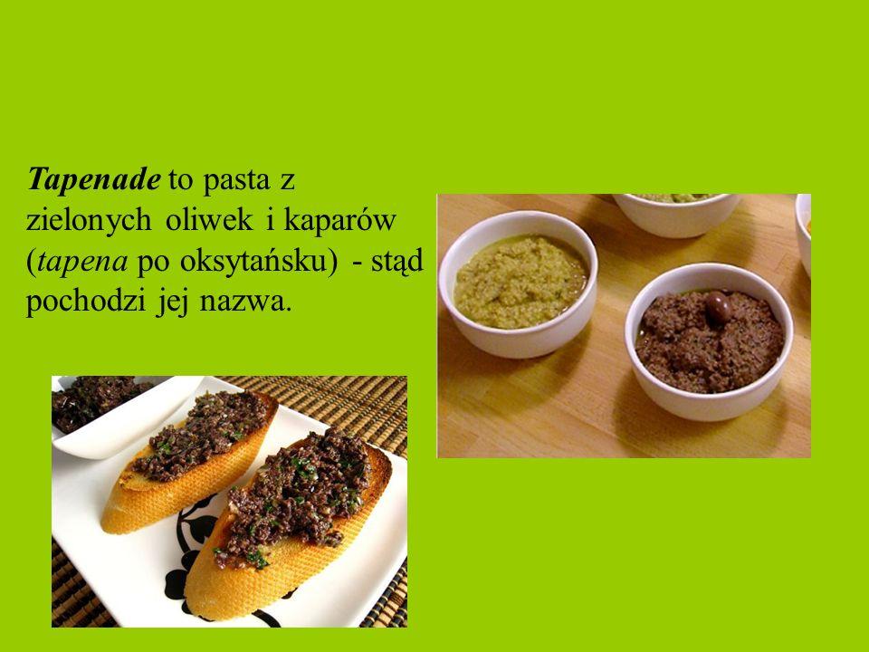 Tapenade to pasta z zielonych oliwek i kaparów (tapena po oksytańsku) - stąd pochodzi jej nazwa.