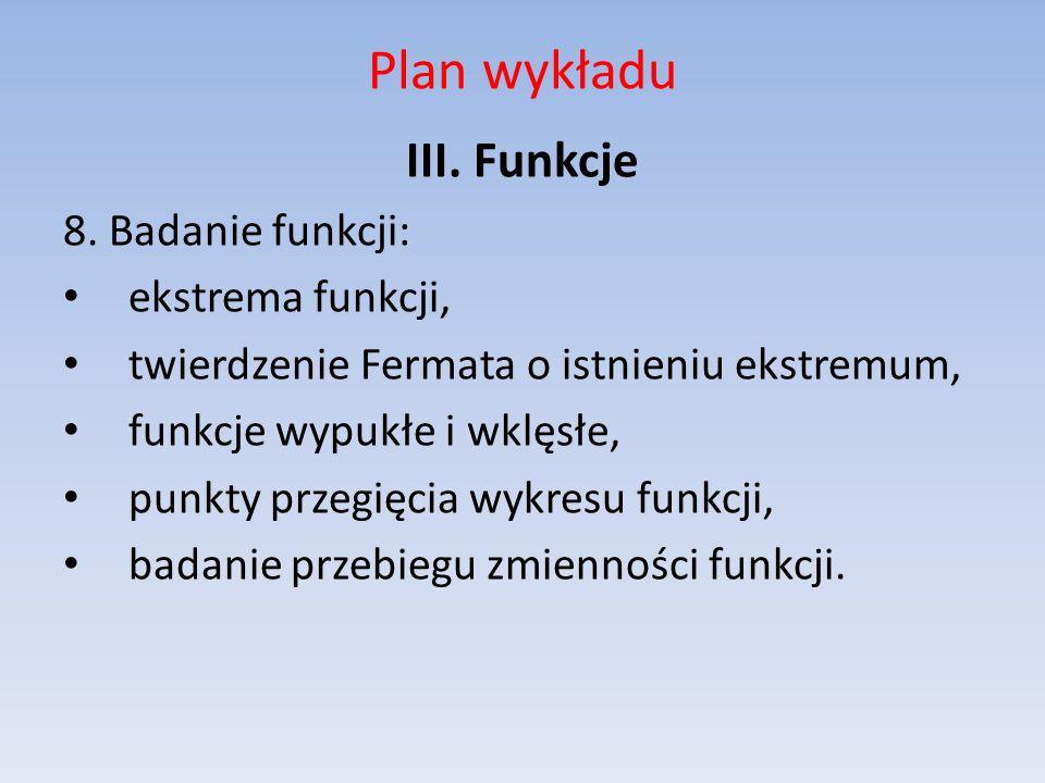 Plan wykładu III. Funkcje 8. Badanie funkcji: ekstrema funkcji,