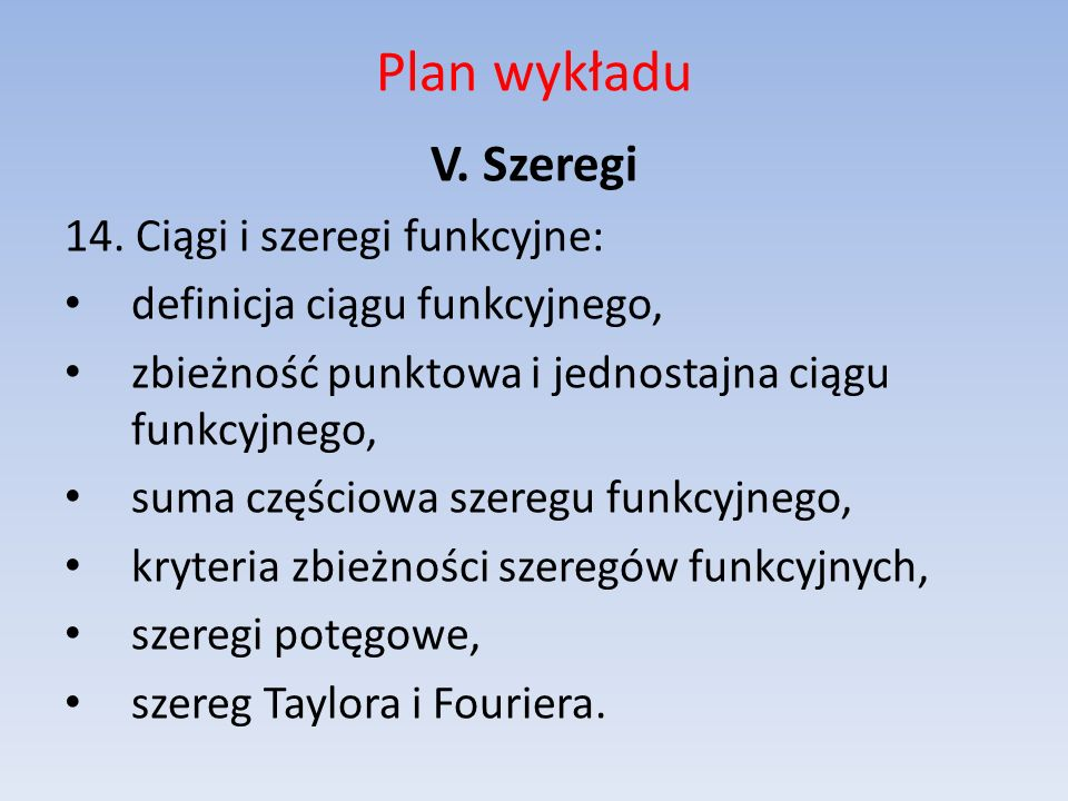 Plan wykładu V. Szeregi 14. Ciągi i szeregi funkcyjne: