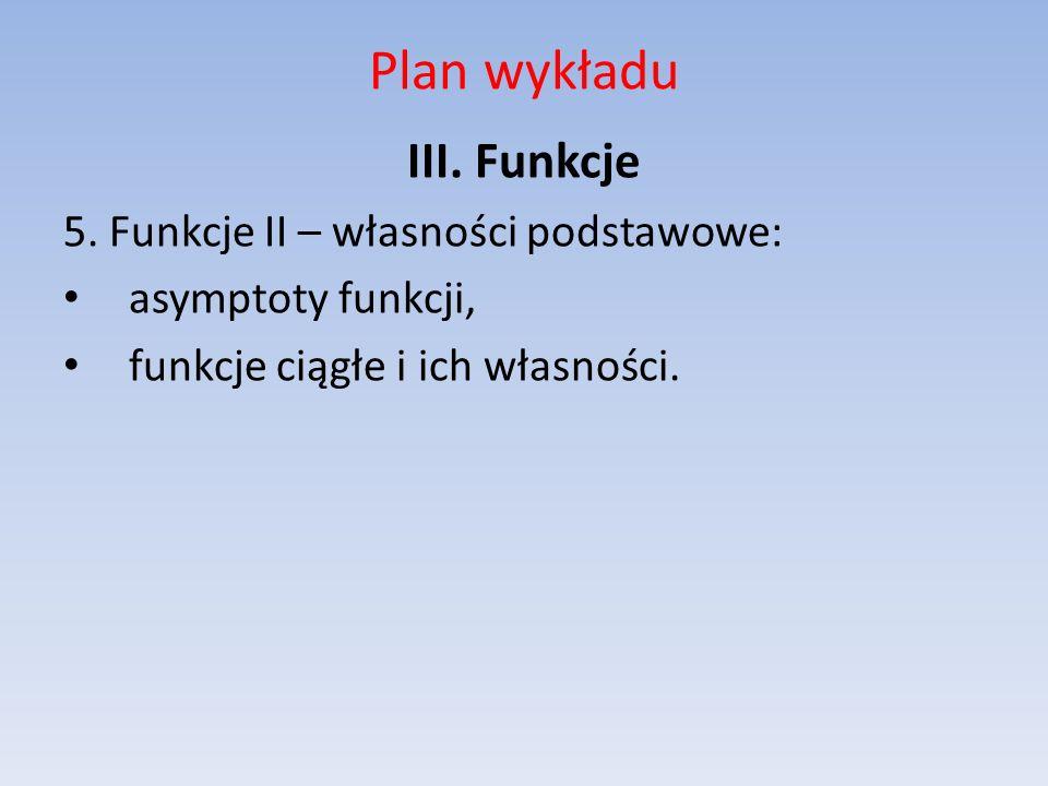 Plan wykładu III. Funkcje 5. Funkcje II – własności podstawowe:
