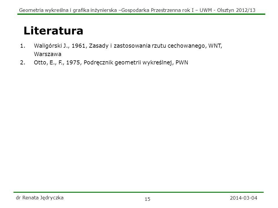 Literatura Waligórski J., 1961, Zasady i zastosowania rzutu cechowanego, WNT, Warszawa. Otto, E., F., 1975, Podręcznik geometrii wykreślnej, PWN.