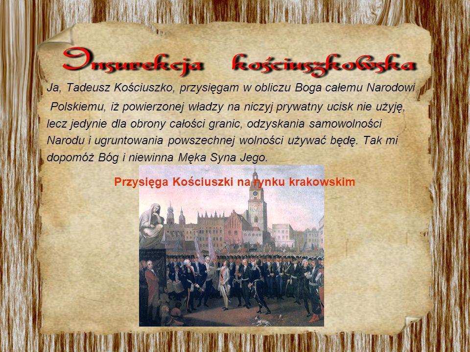 Ja, Tadeusz Kościuszko, przysięgam w obliczu Boga całemu Narodowi