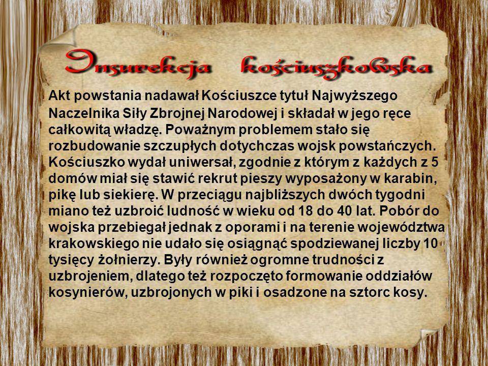 Akt powstania nadawał Kościuszce tytuł Najwyższego Naczelnika Siły Zbrojnej Narodowej i składał w jego ręce całkowitą władzę.