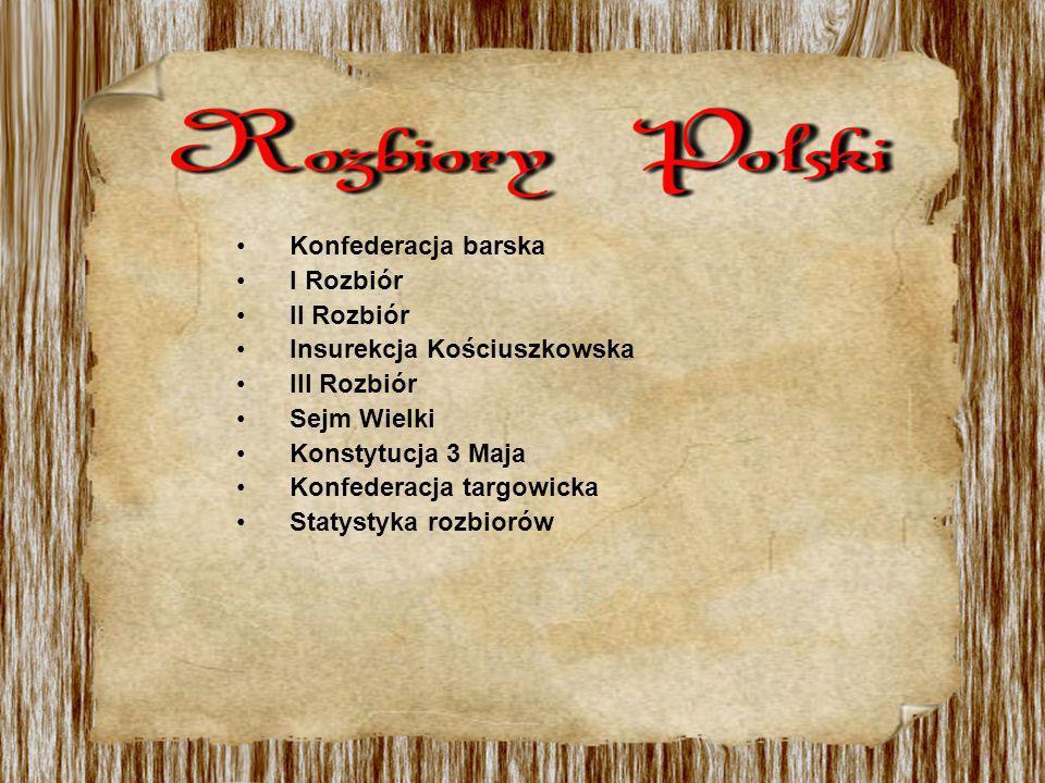 Konfederacja barska I Rozbiór. II Rozbiór. Insurekcja Kościuszkowska. III Rozbiór. Sejm Wielki.