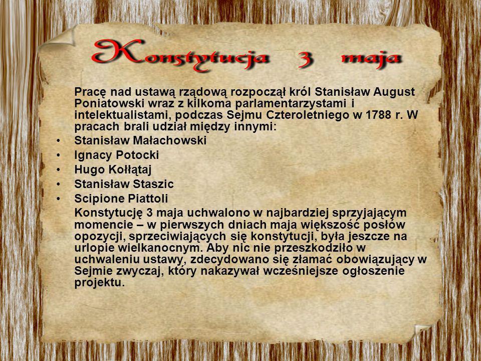 Pracę nad ustawą rządową rozpoczął król Stanisław August Poniatowski wraz z kilkoma parlamentarzystami i intelektualistami, podczas Sejmu Czteroletniego w 1788 r. W pracach brali udział między innymi: