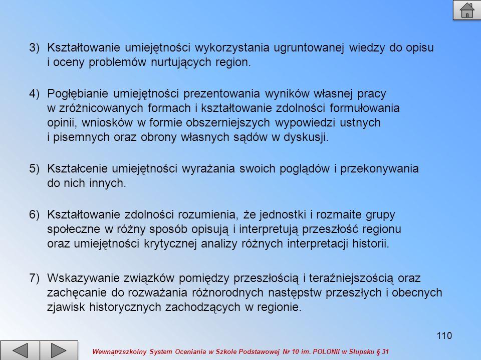 Kształtowanie umiejętności wykorzystania ugruntowanej wiedzy do opisu i oceny problemów nurtujących region.