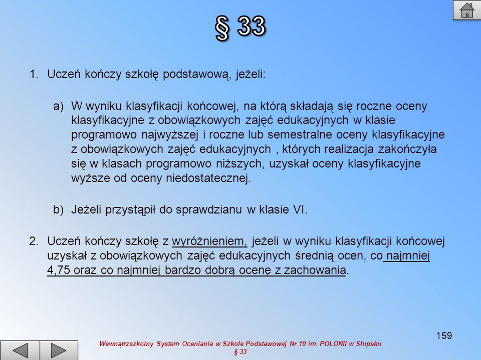 § 33 Uczeń kończy szkołę podstawową, jeżeli: