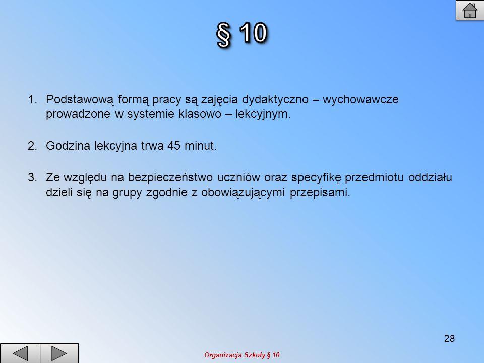 § 10 Podstawową formą pracy są zajęcia dydaktyczno – wychowawcze prowadzone w systemie klasowo – lekcyjnym.