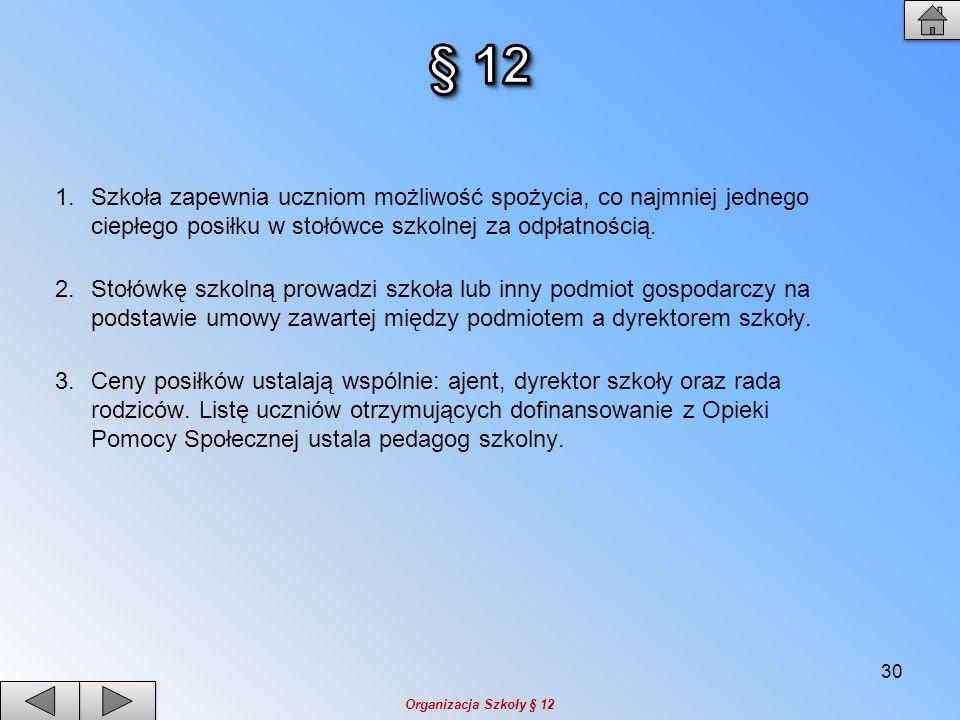 § 12 Szkoła zapewnia uczniom możliwość spożycia, co najmniej jednego ciepłego posiłku w stołówce szkolnej za odpłatnością.